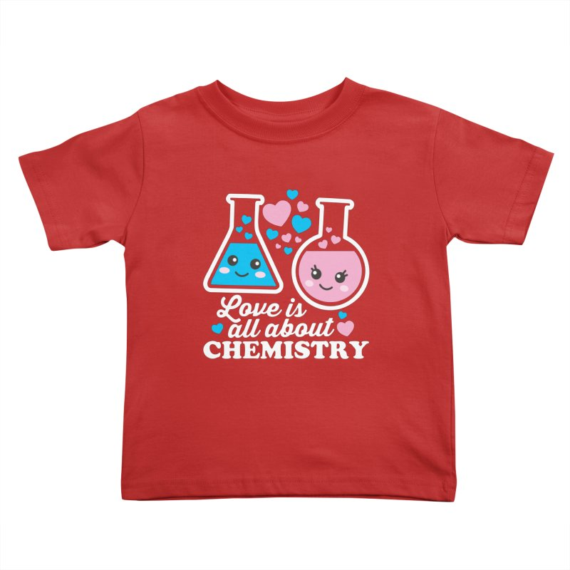 Love Is All About Chemistry Kids Toddler T-Shirt by Detour Shirt's Artist Shop