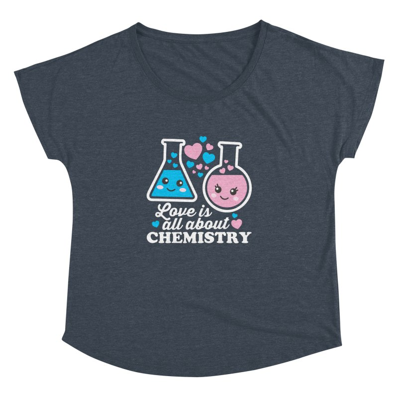 Love Is All About Chemistry Women's Dolman Scoop Neck by Detour Shirt's Artist Shop