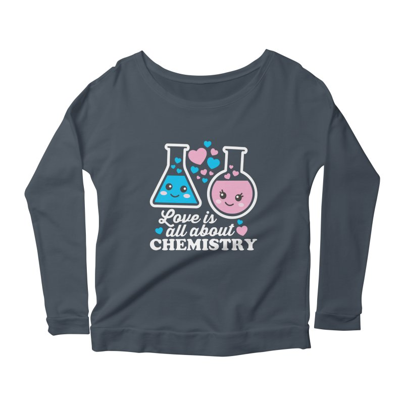 Love Is All About Chemistry Women's Scoop Neck Longsleeve T-Shirt by Detour Shirt's Artist Shop