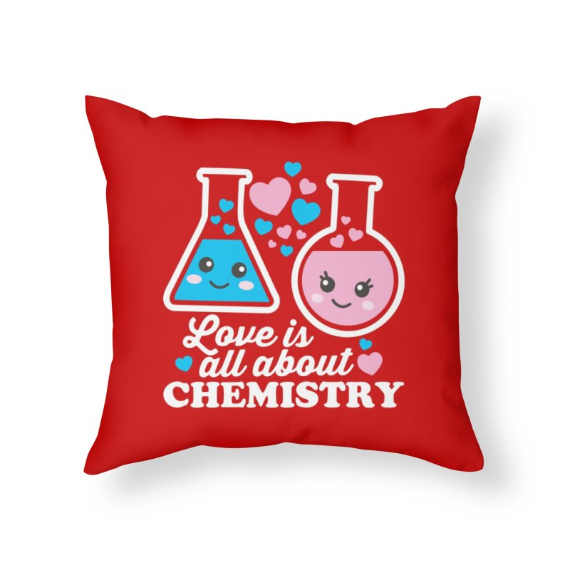 Love Is All About Chemistry Home Throw Pillow by Detour Shirt's Artist Shop