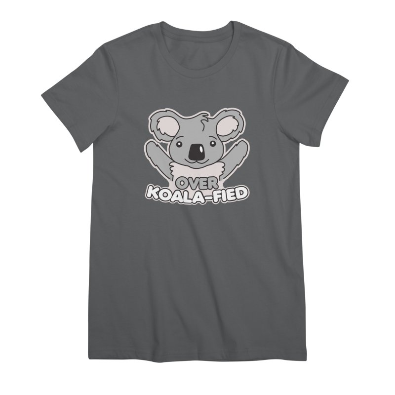 Over Koala-fied Women's Premium T-Shirt by Detour Shirt's Artist Shop
