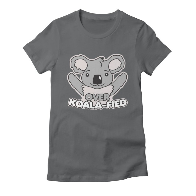 Over Koala-fied Women's Fitted T-Shirt by Detour Shirt's Artist Shop