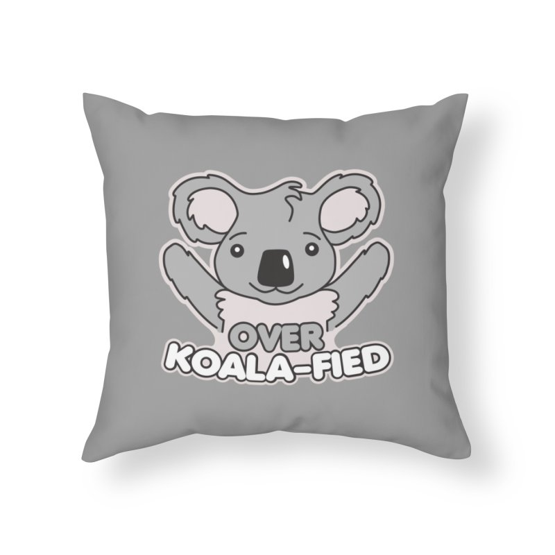 Over Koala-fied Home Throw Pillow by Detour Shirt's Artist Shop