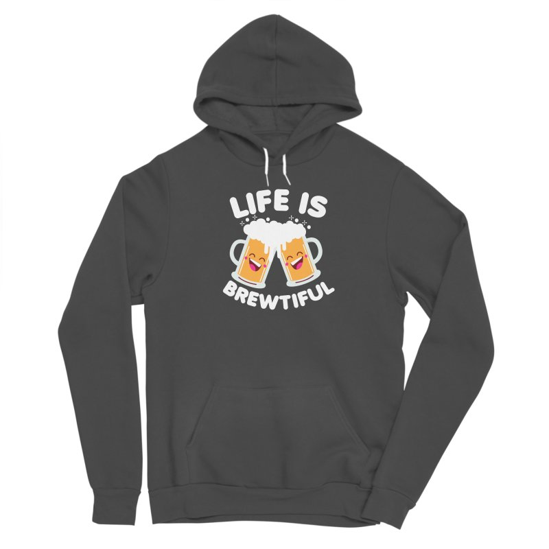 Life Is Brewtiful Women's Sponge Fleece Pullover Hoody by Detour Shirt's Artist Shop