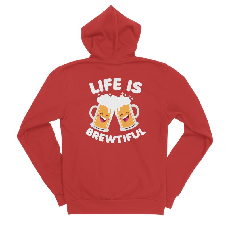 Life Is Brewtiful Women's Sponge Fleece Zip-Up Hoody by Detour Shirt's Artist Shop
