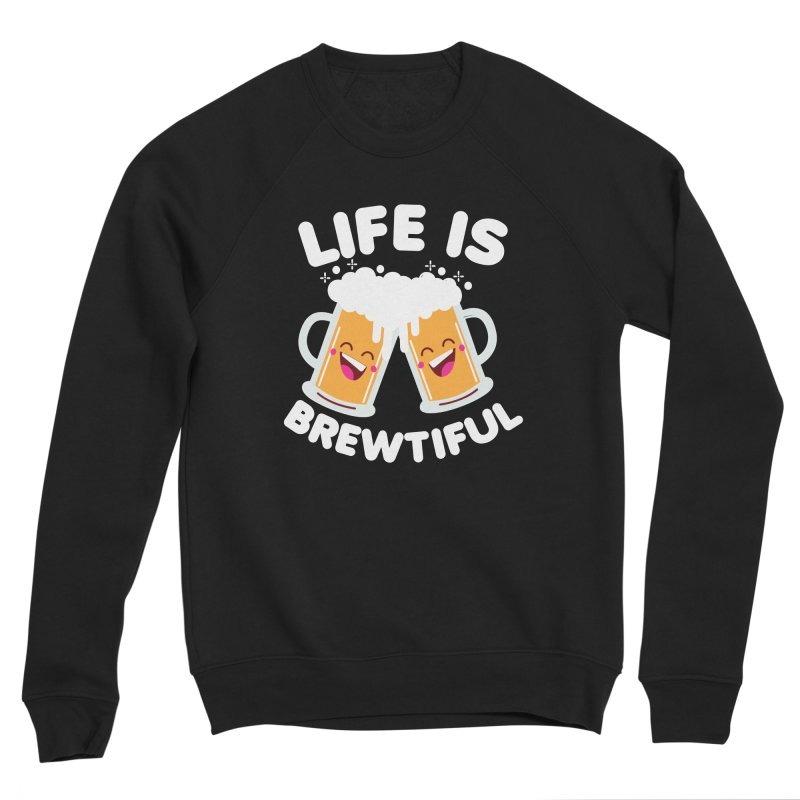 Life Is Brewtiful Men's Sponge Fleece Sweatshirt by Detour Shirt's Artist Shop