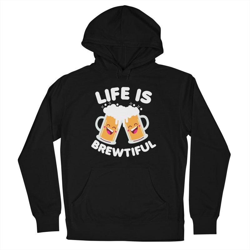 Life Is Brewtiful Women's French Terry Pullover Hoody by Detour Shirt's Artist Shop