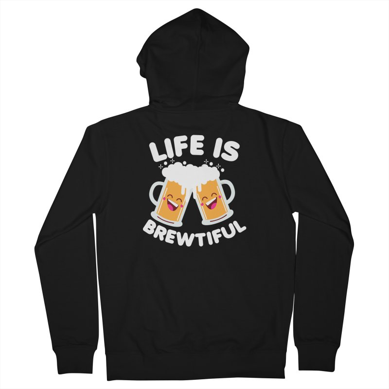 Life Is Brewtiful Women's French Terry Zip-Up Hoody by Detour Shirt's Artist Shop
