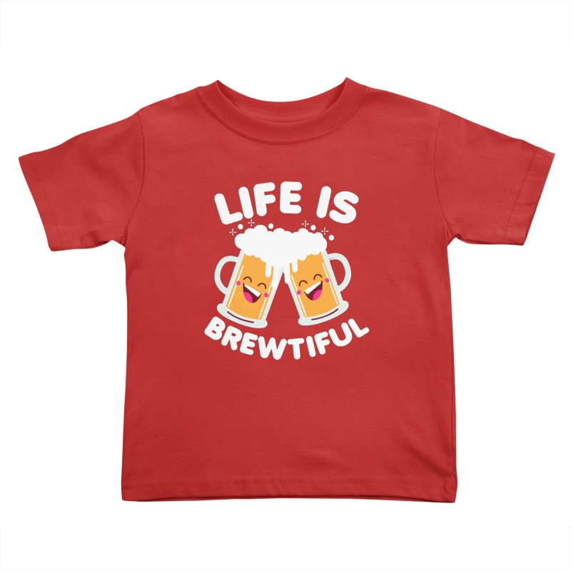 Life Is Brewtiful Kids Toddler T-Shirt by Detour Shirt's Artist Shop
