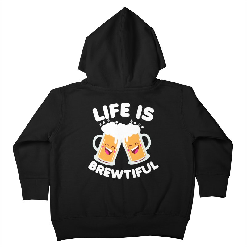 Life Is Brewtiful Kids Toddler Zip-Up Hoody by Detour Shirt's Artist Shop