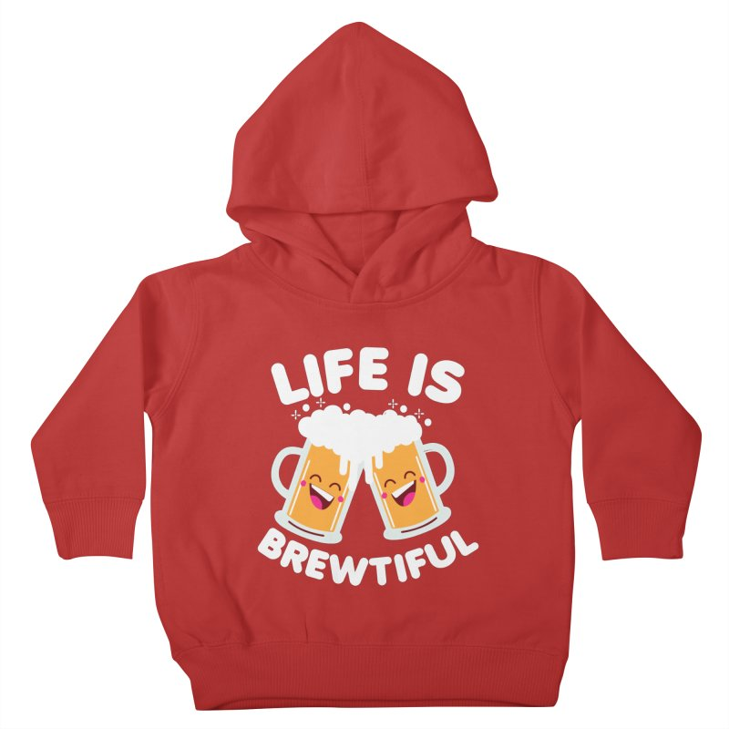 Life Is Brewtiful Kids Toddler Pullover Hoody by Detour Shirt's Artist Shop