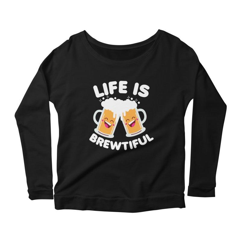 Life Is Brewtiful Women's Scoop Neck Longsleeve T-Shirt by Detour Shirt's Artist Shop