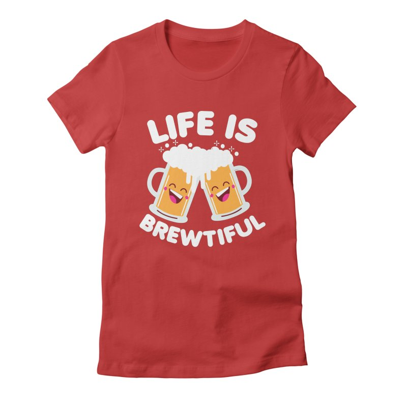 Life Is Brewtiful Women's Fitted T-Shirt by Detour Shirt's Artist Shop