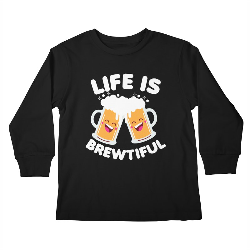 Life Is Brewtiful Kids Longsleeve T-Shirt by Detour Shirt's Artist Shop