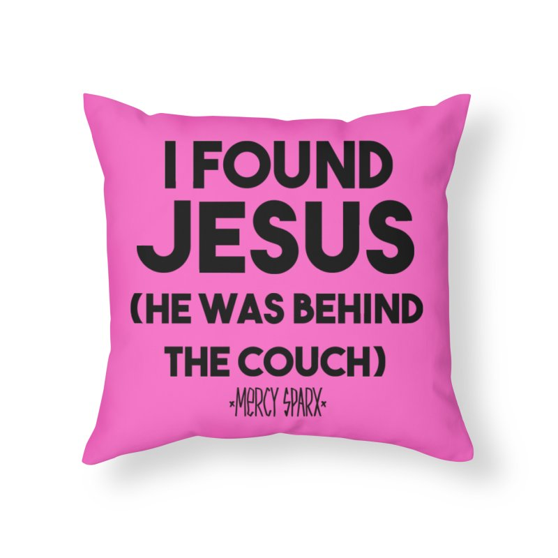 Mercy Sparx found Him Home Throw Pillow by Devil's Due Entertainment Depot