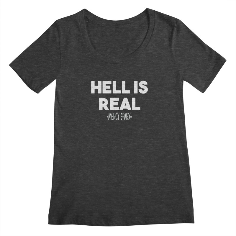 Hell is Real.  Women's Scoopneck by Devil's Due Entertainment Depot