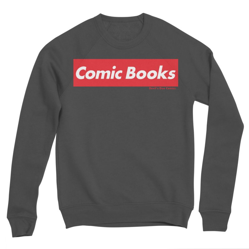 Comics Are Supreme Men's Sponge Fleece Sweatshirt by Devil's Due Comics