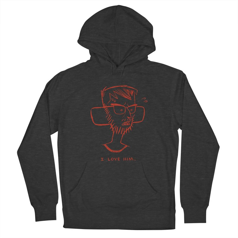 I LOVE HIM. Women's Pullover Hoody by Dustin Harbin's Sweet T's!