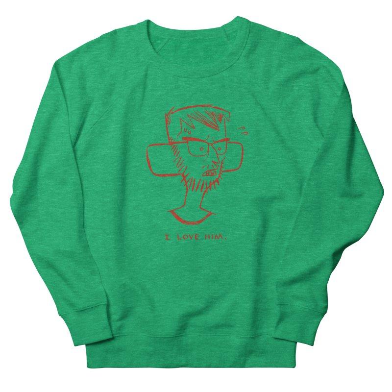 I LOVE HIM. Men's Sweatshirt by Dustin Harbin's Sweet T's!