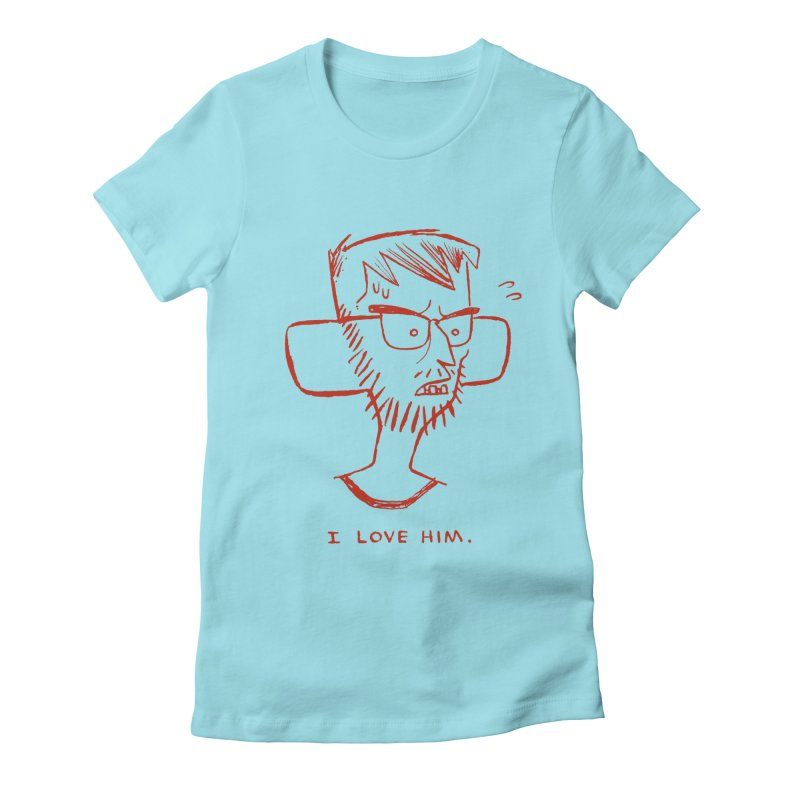 I LOVE HIM. Women's Fitted T-Shirt by Dustin Harbin's Sweet T's!