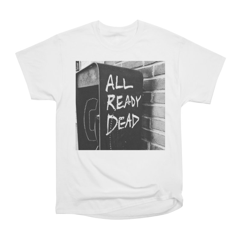 All Ready Dead Women's Heavyweight Unisex T-Shirt by Dia Lacina