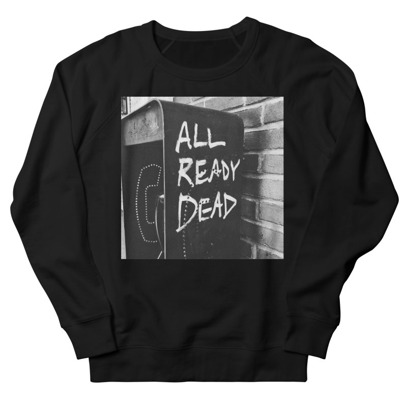 All Ready Dead Men's French Terry Sweatshirt by Dia Lacina