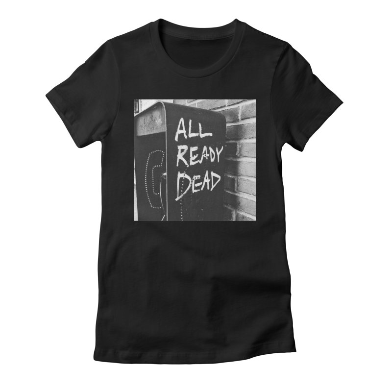 All Ready Dead Women's T-Shirt by Dia Lacina