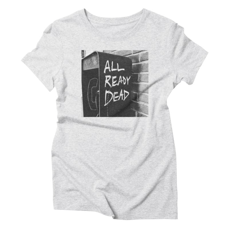 All Ready Dead Women's Triblend T-Shirt by Dia Lacina
