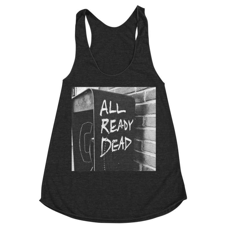 All Ready Dead Women's Racerback Triblend Tank by Dia Lacina