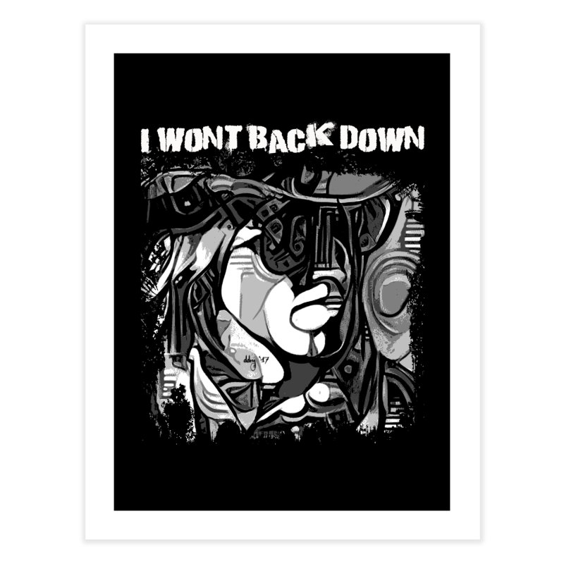 I Won't Back Down by Dianne ❤ Home Fine Art Print by Design's by Dianne ♥