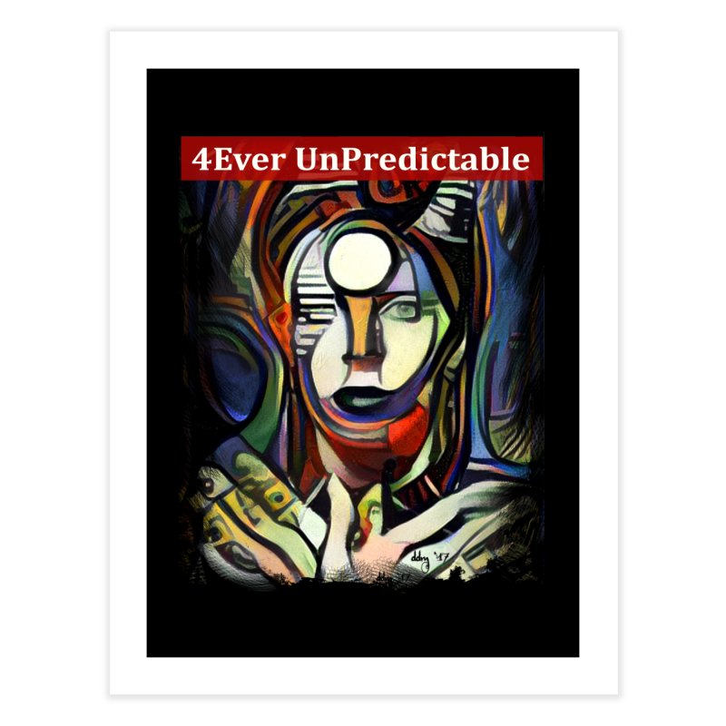 4Ever UnPredictable by Dianne ❤ Home Fine Art Print by Design's by Dianne ♥