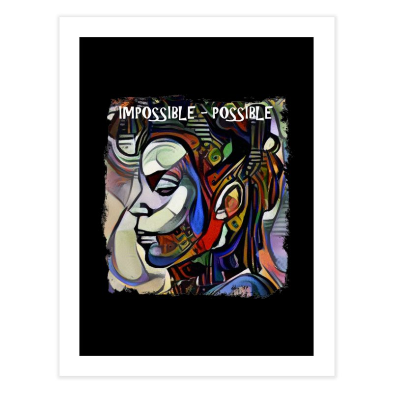 Impossible - Possible by Dianne  ❤ Home Fine Art Print by Design's by Dianne ♥