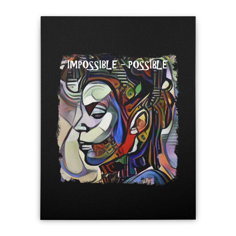 Impossible - Possible by Dianne  ❤ Home Stretched Canvas by Design's by Dianne ♥