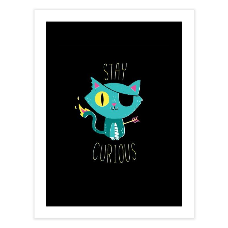 Stay Curious Home Fine Art Print by DinoMike's Artist Shop