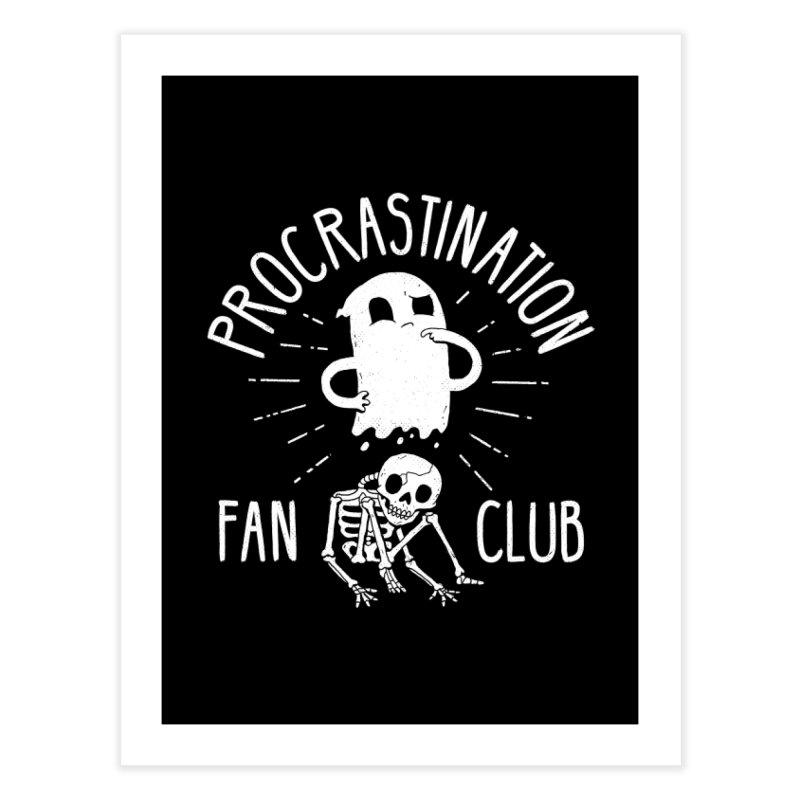 Procrastination Fan Club Home Fine Art Print by DinoMike's Artist Shop
