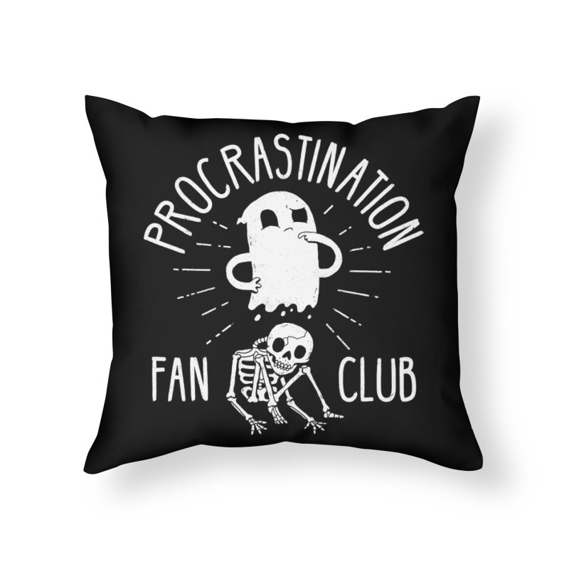 Procrastination Fan Club Home Throw Pillow by DinoMike's Artist Shop