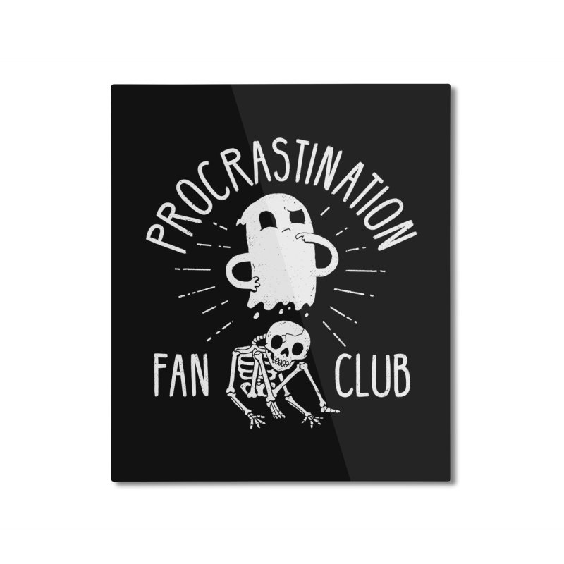 Procrastination Fan Club Home Mounted Aluminum Print by DinoMike's Artist Shop