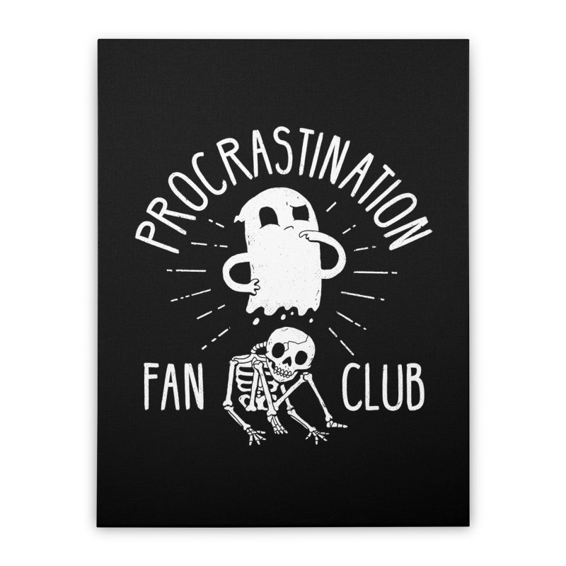Procrastination Fan Club Home Stretched Canvas by DinoMike's Artist Shop