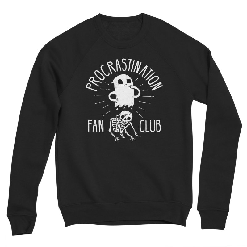 Procrastination Fan Club Women's Sweatshirt by DinoMike's Artist Shop