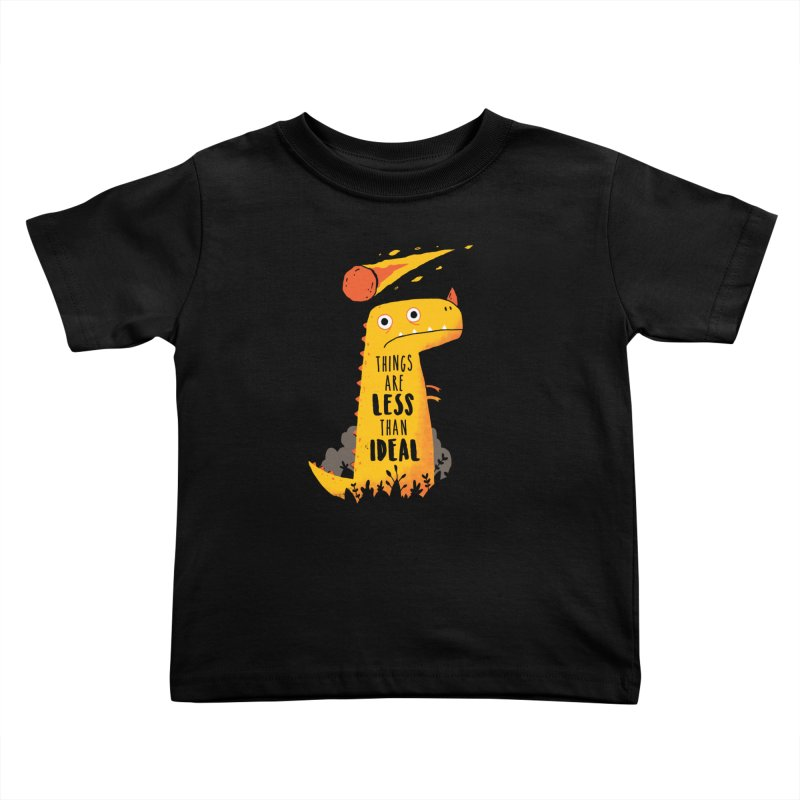 Less Than Ideal Kids Toddler T-Shirt by DinoMike's Artist Shop