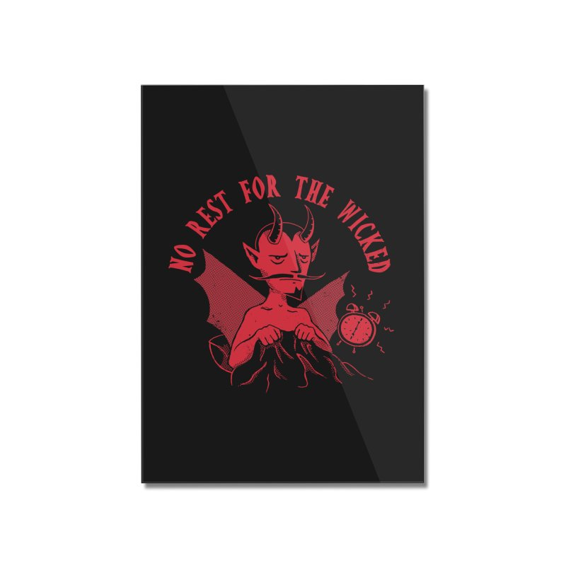 No Rest For The Wicked Home Mounted Acrylic Print by DinoMike's Artist Shop