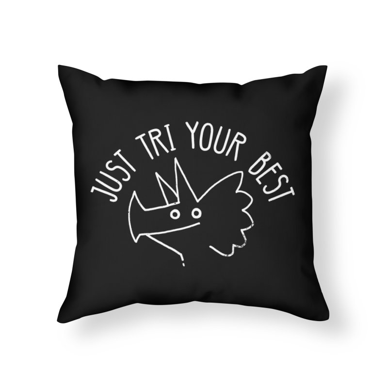Tri Your Best Home Throw Pillow by DinoMike's Artist Shop
