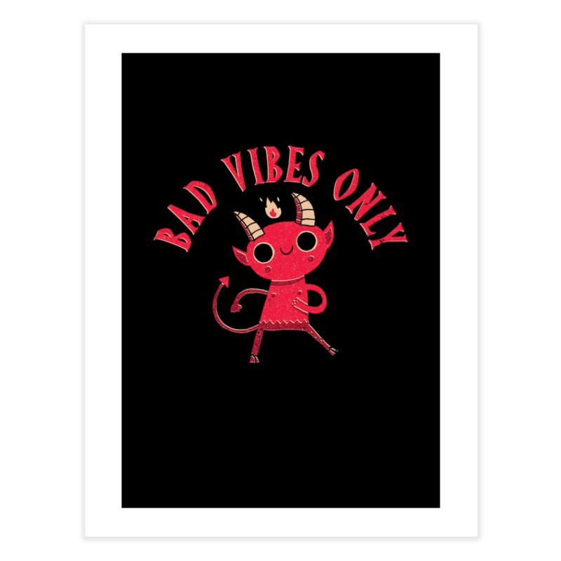 Bad Vibes Home Fine Art Print by DinoMike's Artist Shop