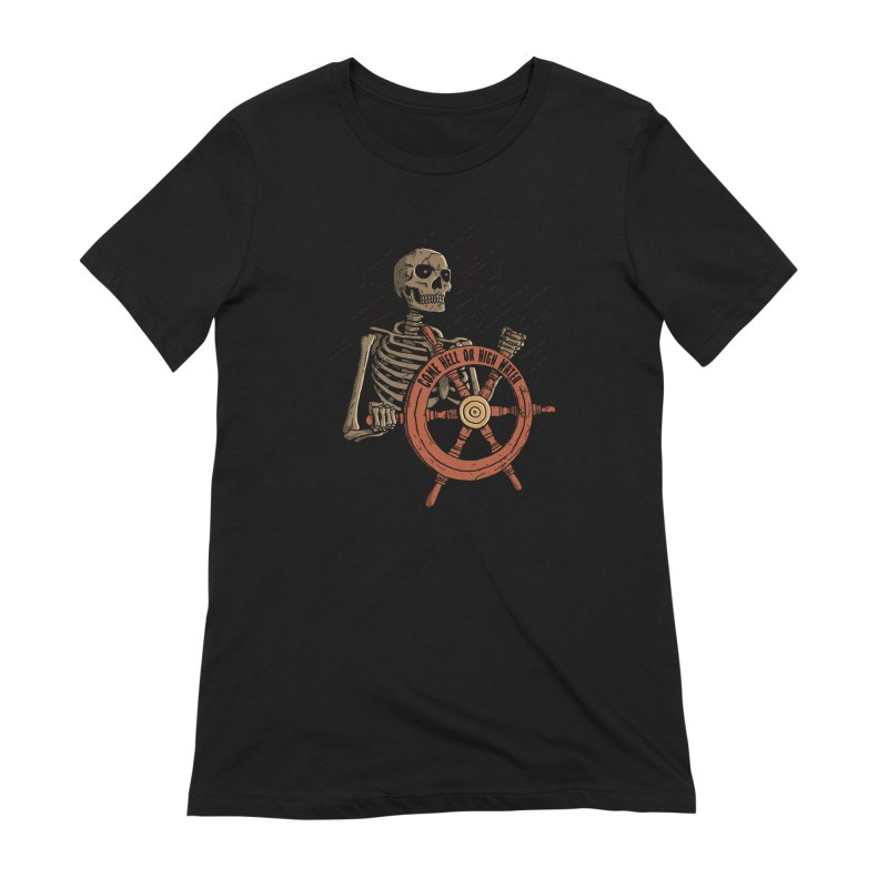 Come Hell or High Water Women's T-Shirt by DinoMike's Artist Shop
