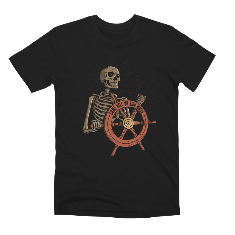 Come Hell or High Water Men's T-Shirt by DinoMike's Artist Shop