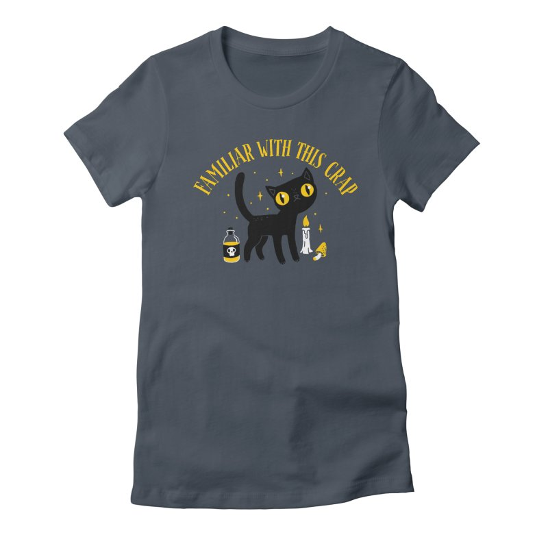 Familiar With This Crap Women's T-Shirt by DinoMike's Artist Shop