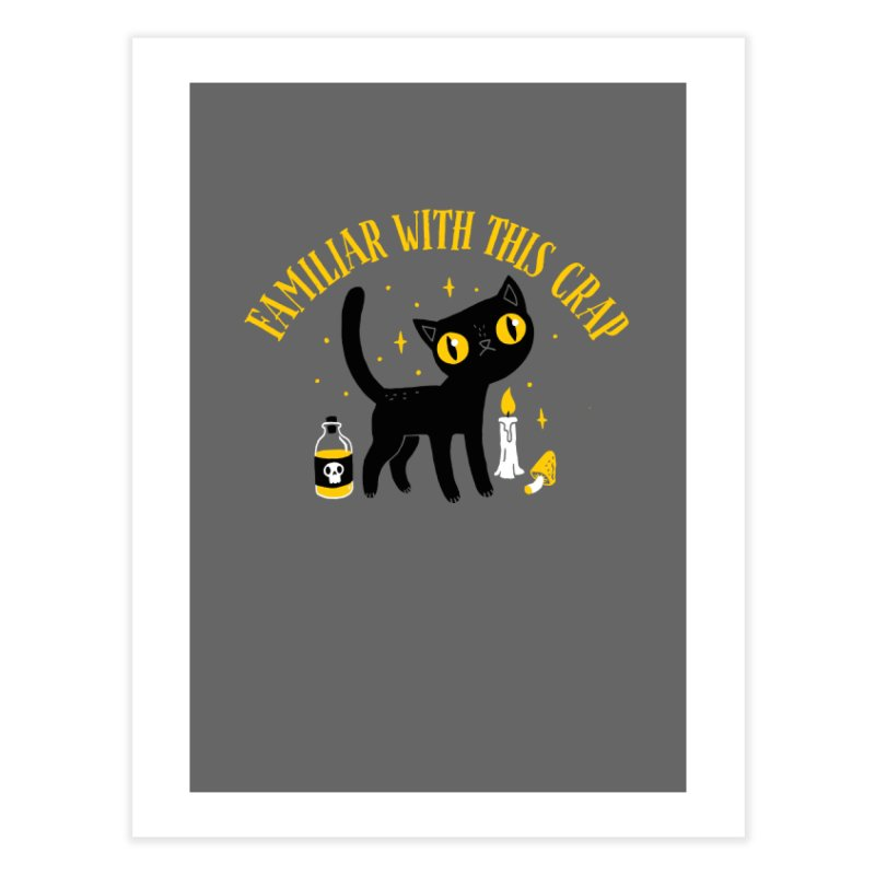 Familiar With This Crap Home Fine Art Print by DinoMike's Artist Shop