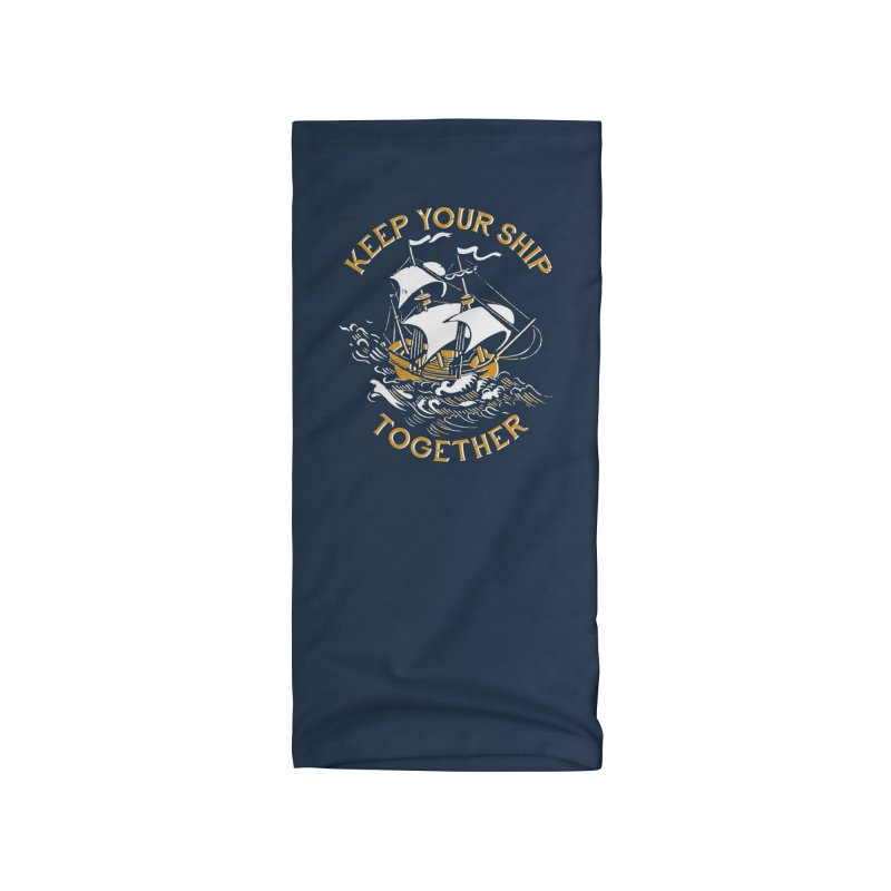 Keep Your Ship Together Accessories Neck Gaiter by DinoMike's Artist Shop
