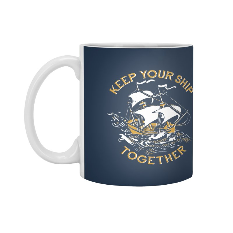 Keep Your Ship Together Accessories Mug by DinoMike's Artist Shop