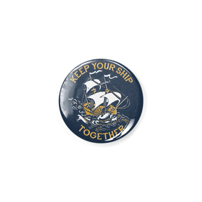 Keep Your Ship Together Accessories Button by DinoMike's Artist Shop